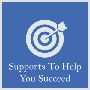 Supports To Help You Succeed