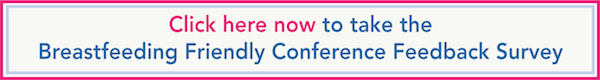 Take the Breastfeeding Friendly Conference Feedback Survey Now